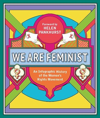 We Are Feminist: An Infographic History of the Women's Rights Movement (Hardback)