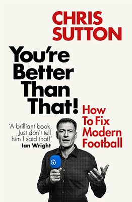 You're Better Than That!: How To Fix Modern Football (Paperback)