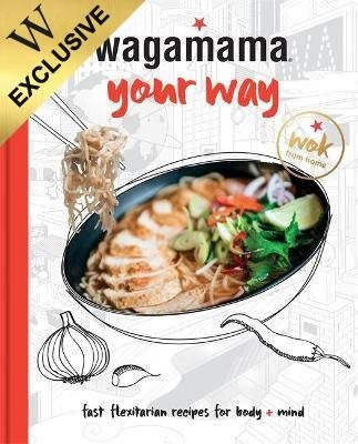 Wagamama Your Way: Fresh Flexitarian Recipes for Body + Mind: Exclusive Edition (Hardback)