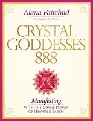 Crystal Goddesses 888: Manifesting with the Divine Power of Heaven & Earth (Paperback)