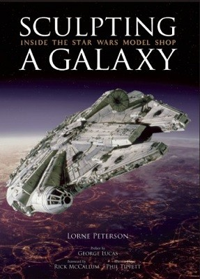 Sculpting a Galaxy: Inside the Star Wars Model Shop (Hardback)