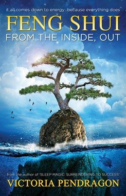 Feng Shui from the Inside out: It All Comes Down to Energy ...  Because Everything Does (Paperback)