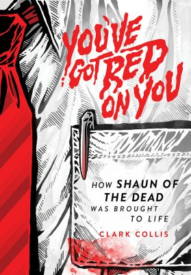 You've Got Red on You: How Shaun of the Dead Was Brought to Life (Hardback)