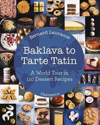 Baklava toTarte Tatin: A World Tour in 110 Dessert Recipes (Hardback)