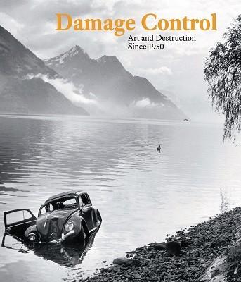 Damage Control: Art and Destruction Since 1950 (Hardback)