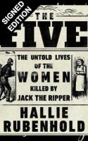 The Five: The Untold Lives of the Women Killed by Jack the Ripper - Signed Edition (Hardback)