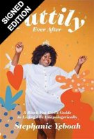 Fattily Ever After: A Fat, Black Girl's Guide to Living Life Unapologetically - Signed Edition (Hardback)