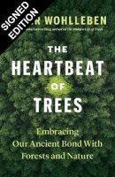 The Heartbeat of Trees: Embracing Our Ancient Bond with Forests and Nature: Signed Edition (Hardback)