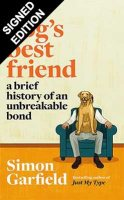 Dog's Best Friend: A Brief History of an Unbreakable Bond - Signed Bookplates (Hardback)