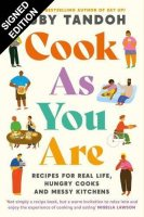 Cook As You Are: Recipes for Real Life, Hungry Cooks and Messy Kitchens: Signed Edition (Paperback)