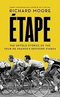 Etape: The Untold Stories of the Tour De France's Defining Stages (Paperback)