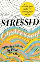 Stressed, Unstressed: Classic Poems to Ease the Mind (Paperback)
