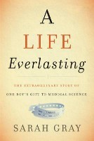 A Life Everlasting: The Extraordinary Story of One Boy's Gift to Medical Science (Hardback)