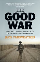 The Good War: Why We Couldn't Win the War or the Peace in Afghanistan (Paperback)