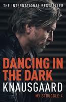 Dancing in the Dark: My Struggle Book 4 - Knausgaard (Paperback)