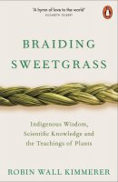 Braiding Sweetgrass: Indigenous Wisdom, Scientific Knowledge and the Teachings of Plants (Paperback)