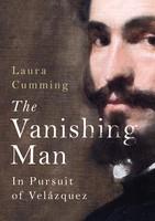 The Vanishing Man: In Pursuit of Velazquez (Hardback)