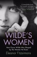 Wilde's Women: How Oscar Wilde was Shaped by the Women he Knew (Paperback)