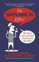 The Bonjour Effect: The Secret Codes of French Conversation Revealed (Hardback)