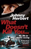 What Doesn't Kill You...: My Life in Motor Racing (Paperback)