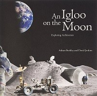 An Igloo on the Moon: Exploring Architecture (Hardback)