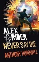 Never Say Die - Alex Rider (Hardback)