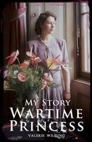Wartime Princess - My Story (Paperback)
