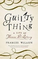 Guilty Thing: A Life of Thomas De Quincey (Hardback)