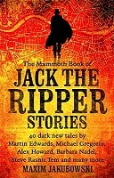 The Mammoth Book of Jack the Ripper Stories: 40 dark new tales by Martin Edwards, Michael Gregorio, Alex Howard, Barbara Nadel, Steve Rasnic Tem and many more - Mammoth Books (Paperback)