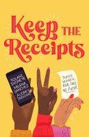 Keep the Receipts: Three Women, Real Talk, No Filter (Hardback)
