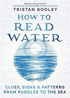How To Read Water: Clues & Patterns from Puddles to the Sea (Hardback)