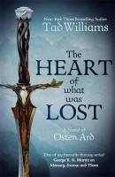 The Heart of What Was Lost: A Novel of Osten Ard - Memory, Sorrow & Thorn (Hardback)