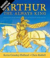 Arthur: The Always King: Signed Bookplate Edition (Hardback)