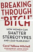 """Breaking Through """"Bitch"""": How Women Can Shatter Stereotypes and Lead Fearlessly (Paperback)"""