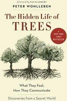 The Hidden Life of Trees: What They Feel, How They CommunicateA Discoveries from a Secret World (Hardback)