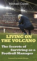 Living on the Volcano: The Secrets of Surviving as a Football Manager (Hardback)