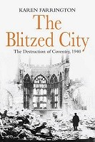 The Blitzed City: The Destruction of Coventry, 1940 (Hardback)