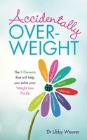 Accidentally Overweight: The 9 Elements That Will Help You Solve Your Weight-Loss Puzzle (Paperback)