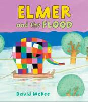 Elmer and the Flood - Elmer Picture Books (Hardback)
