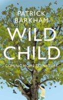Wild Child: Coming Home to Nature (Hardback)