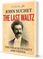 The Last Waltz: The Strauss dynasty and Vienna - Classic FM (Hardback)
