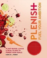 Plenish: Fuel Your Ambition: Plant-based juices and meal plans to power your goals (Paperback)