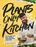 Plants Only Kitchen: Over 70 Delicious, Super-simple, Powerful & Protein-packed Recipes for Busy People (Hardback)