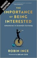 The Importance of Being Interested: Adventures in Scientific Curiosity: Signed Edition (Hardback)