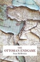 The Ottoman Endgame: War, Revolution and the Making of the Modern Middle East, 1908-1923 (Hardback)
