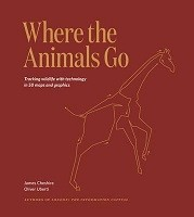 Where The Animals Go: Tracking Wildlife with Technology in 50 Maps and Graphics (Hardback)
