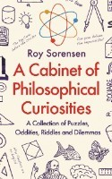A Cabinet of Philosophical Curiosities: A Collection of Puzzles, Oddities, Riddles and Dilemmas (Paperback)