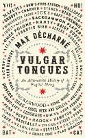 Vulgar Tongues: An Alternative History of English Slang (Hardback)