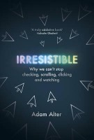 Irresistible: Why We Can't Stop Checking, Scrolling, Clicking and Watching (Hardback)