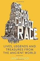 How to Win a Roman Chariot Race: Lives, Legends and Treasures from the Ancient World (Paperback)